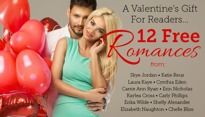A Valentine's Gift for readers...12 Free Romances from Skye Jordan, Katie Reus, Laura Kaye, Cynthia Eden, Carrie Ann Ryan, Erin Nicholas, Kaylea Cross, Carly Phillips, Erika Wilde, Shelly Alexander, Elisabeth Naughton, Chelle Bliss